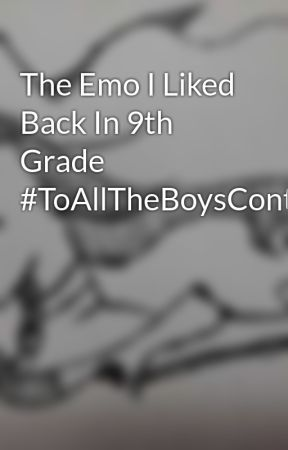 The Emo I Liked Back In 9th Grade #ToAllTheBoysContest by djpinkfriday