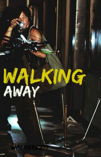 walking away (Daryl Dixon - TWD fanfic)