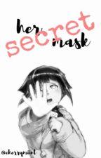Her Secret Mask by CherryBlossom3430