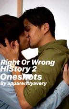 HIStory 2: Right or Wrong Oneshots  by apparentlyavery