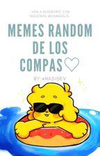 ''<<•Memes de LOS COMPAS• >>''(≧◡≦) by NadisEV