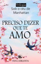 SERIE: SOB O CÉU DE MANHATTAN - PRECISO DIZER QUE TE AMO by ninahsmiranda
