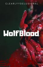 WolfBlood by ClearlyyDelusional