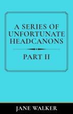 A Series of Unfortunate Headcanons (Part 2) by Jane_Walker