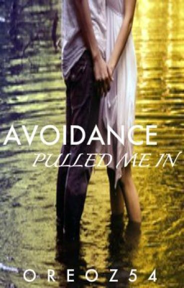 Avoidance Pulled Me In (completed)