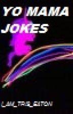 Yo Mama Jokes by I_AM_TRIS_EATON