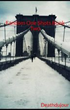 Fandom One Shots Book Two by Deathdujour