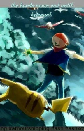 the bond never ends Until Betrayal - Ash's pokemon - Wattpad