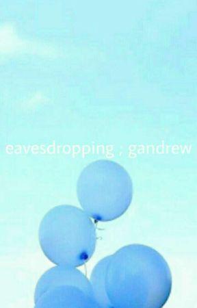 eavesdropping ; gandrew by 8-eilish