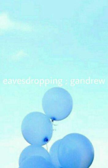 eavesdropping ; gandrew