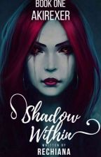AKIREXER: SHADOW WITHIN  by Rechiana