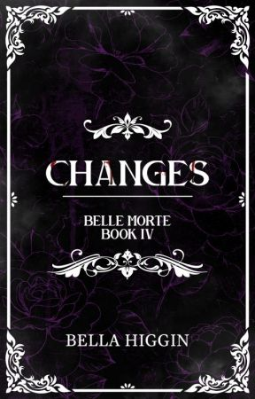 Changes (Belle Morte Book 4) by Bella_Higgin