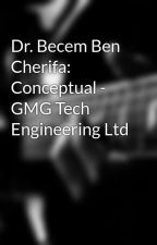 Dr. Becem Ben Cherifa: Conceptual - GMG Tech Engineering Ltd by sonjinslekitop