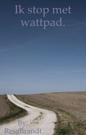 Ik stop met wattpad. by ResaBrandt