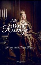 The Royal Revenge (Weekly Updates) by Lizzy_paddie