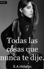 Todas las cosas que nunca te dije. by S_A_Hidalgo