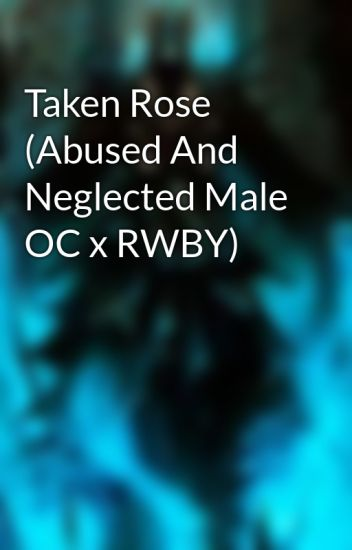 Taken Rose (Abused And Neglected Male OC x RWBY) - Emilio Perales