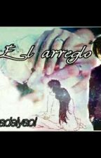 El Arreglo  by Annitadelyaoi