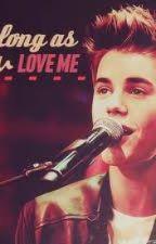 As Long As You Love Me (Justin Bieber Fanfic) by ellbieberhutcherson