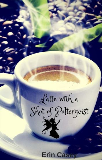Latte with a Shot of Poltergeist
