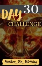 30 Day Challenge! by Rather_Be_Writing