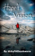 Hope's Vision  by VickyTHEbookworm