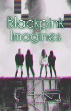 Blackpink Imagines by myusernameewastaken