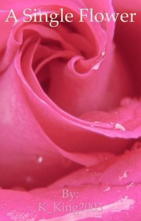 A Single Flower // A miraculous tale \\ by K_King2003