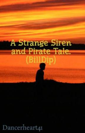 A Strange Siren and Pirate Tale. (BillDip) {HOLD} by Dancerheart41