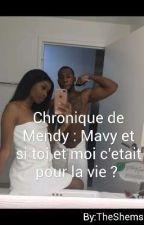 Chronique de Mendy : Mavy et si toi et moi c'etait pour la vie ?  by TheShems