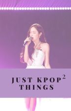 just kpop things ver² (kpop opinions) by kimkibumkeyismylove