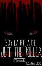 Soy La Hija De Jeff The Killer [1 Temporada] #Wattys2019  by BlueMoon522