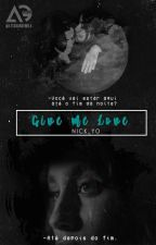 Give Me Love by Nick_yo