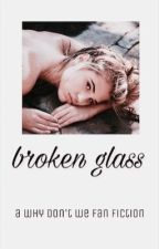 Broken Glass [Why Don't We] by -JacharyChild
