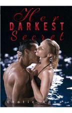 Her Darkest Secret [Mature]√ by Erotic_Aqua