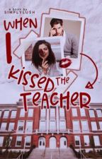 When I Kissed the Teacher by simplylush
