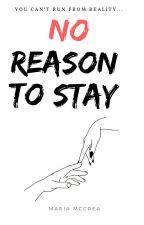 NO reason to stay by mariiaaa_15