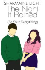 The Night It Rained (Be Your Everything) [Completed][To Be Published] by LittleRedYasha