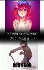 Nunca te olvide (Ticci Toby y tu)  ||2° temporada|| by _-ImDelfina-_