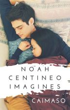 Noah Centineo Imagines (FINISHED) by CaiMaso20