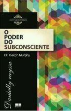 O PODER DO SUBCONSCIENTE by DanniellyRayssa