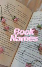 Book Names  by ivelostalljhope