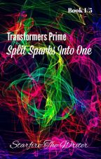 Transformers Prime: Split Sparks Into One (OC Fanfiction) by StarRazor