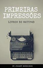 Primeiras Impressões  - Livros  do  Wattpad by JohanyMedeiros4