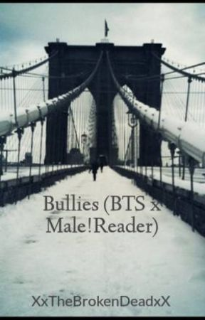 Bullies (BTS x Male!Reader) by XxTheBrokenDeadxX