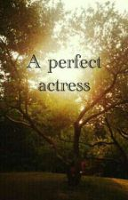 A Perfect Actress by kauanne_16