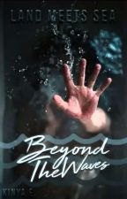 Beyond the Waves (BXB) by 1flawlessflaw