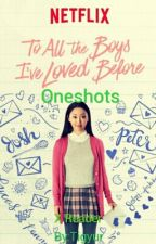 """"""" To All The Boys I've Loved Before """" X Reader One Shots! by Tigyur"""