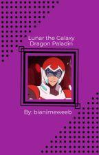 Lunar the Galaxy Dragon Paladin (Keith x OC) Book 1 by EeveeDrag0n