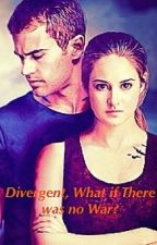 Divergent, What if There was no War? by 46AsilannaEsor64